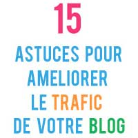 15 Astuces pour améliorer le trafic de votre blog
