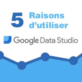 5 raisons d'utiliser Google Data Studio