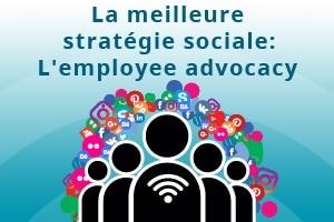 L'employee advocacy, modèle de réussite de stratégie sociale