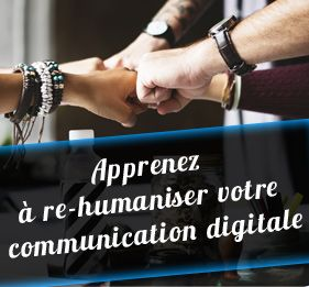 Apprenez à re-humaniser votre communication digitale
