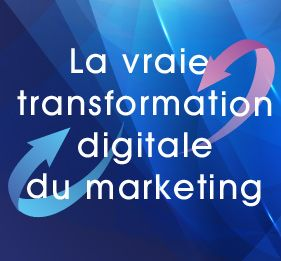 Comprendre l'indispensable transition digitale du marketing