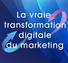La vraie transformation digitale du marketing