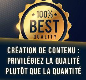 Création de contenu : privilégiez la qualité plutôt que la quantité