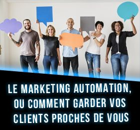 Le marketing automation, ou comment garder vos clients proches de vous