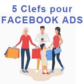 5 clefs pour être performant sur Facebook Ads